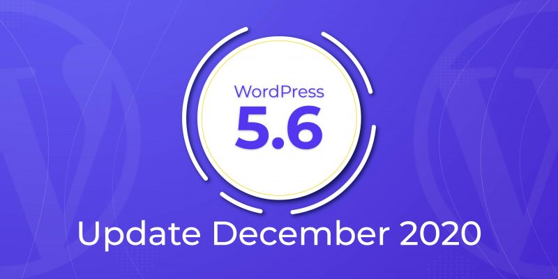 WordPress 5.6 Update December 2020, WordPress 5.6 update, WordPress 5.5 Update